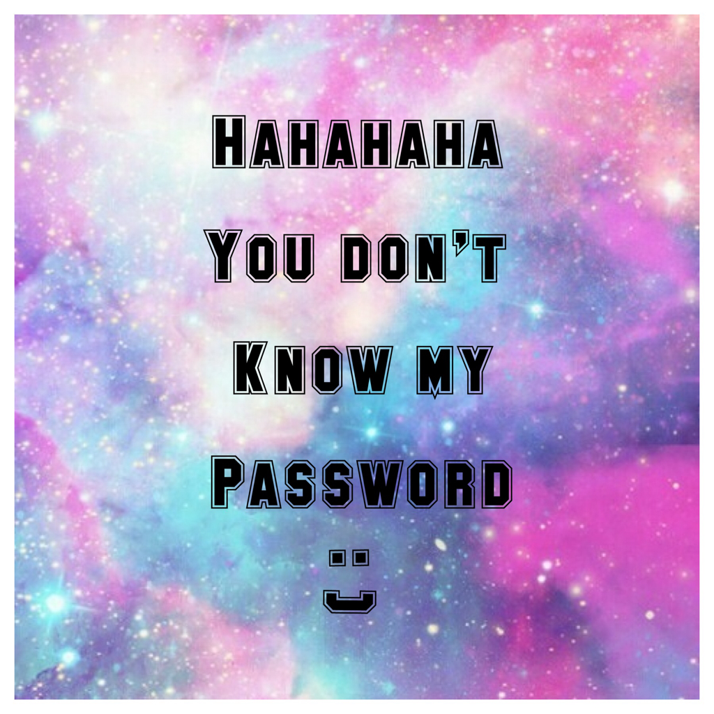 Hahahaha You Don T Know My Password Image 1948182 By