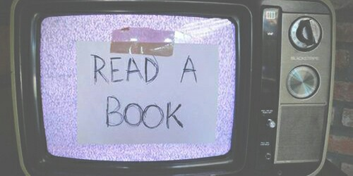 book, grunge, human, like, love, memories, next, now, old, pls, read, read a book, sorry, technology, teen, television, text, watch, world, young