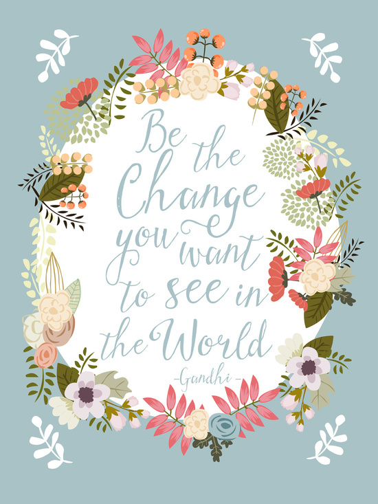 be the change you want to see in the world art print by