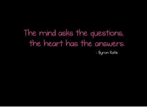 answers, beautiful, byron katie, cute, girl, girls minds, happiness, heart, love, mind, nice, quote, sweet, true, true story