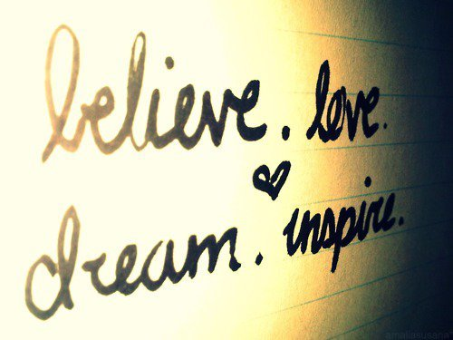 believe, dream, inspire, love