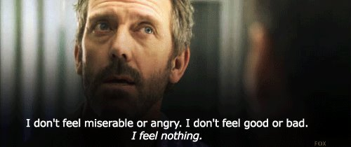 angry, bad, doctor, feel, house, house md, miserable, nothing, quote, text