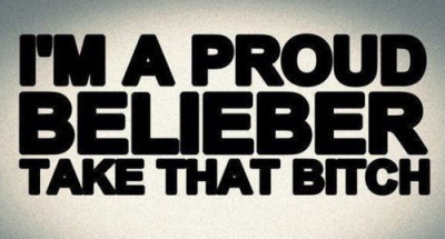 belieber, die bitch, justin bieber, love, proud, proud belieber, take that bitch