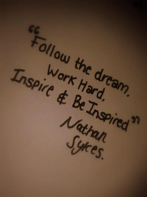 follow the dream, nathan sykes quote, work hard