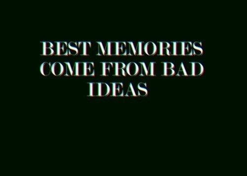 bad, badass, best, best memories, black, come, coming, evil, friend, friends, good, haha, idea, ideas, lol, mean, memories, text, true, white