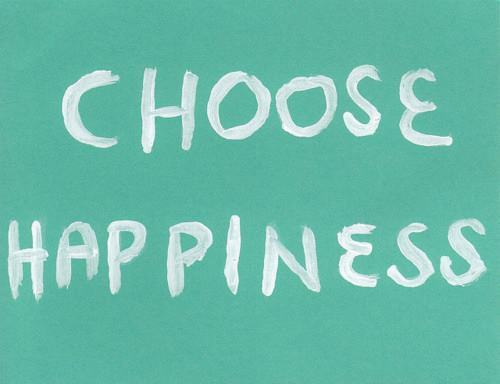be happy, choice, choose, happiness, happy