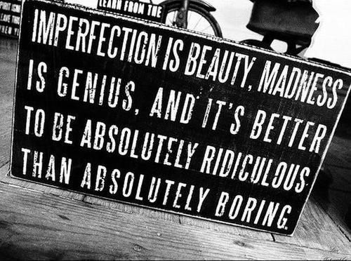 beauty, boring, imperfection, madness, medness, quote, ridiculous, text, true