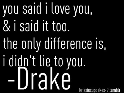 difference, drake, lie, love, quotes