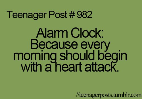 alarm, attack, clock, funny, heart, quote, teen, teenager, teenager posts tumblr, text, true