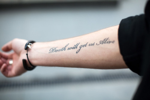 alive, arm, arm tat, arm tattoo, cool, death, death will get us alive, ink, inked, tat, tattoo, text, words