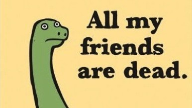 all, are, aww, dead, dino, dinosaur, friends, funny, rawr, serious