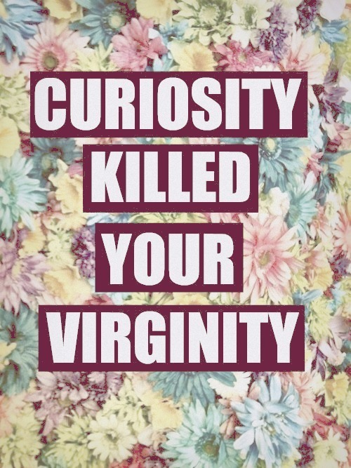 beautiful, boy, curiosity, flower, flowers, gfds, girl, hahaha, kill, lol, love, nature, photograph, quote, text, typography, vintage, virgin, virginity, woods
