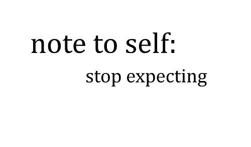 beautiful quotes, expecting, giving up, note, note to self, quote, stop, stop expecting, text