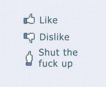 dislike, like, shut the fuck up, shut up