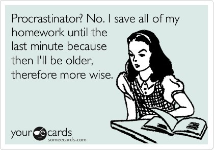 ecards, funny, homework, lol, procrastination, procrastinator, procratinate, wise