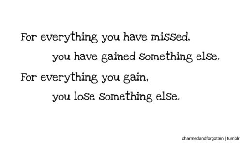 everything, gain, miss, missed, pain