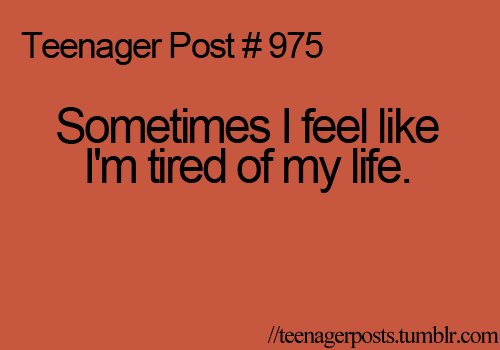 life, teenager post, teenager posts, text, tired