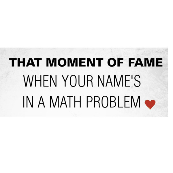 amazing, awesome, fame, funny, grey, hahah, lol, math, math promblem, moment of fame, name, red, text, true, your mane