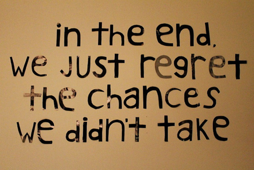 <3, chances, future, life, quote, regret, regrets, text, typography, wall, words