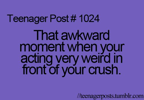 Teenage Love Quotes About Crushes : awkward moment, crush, funny, teenager post, teenagers, text