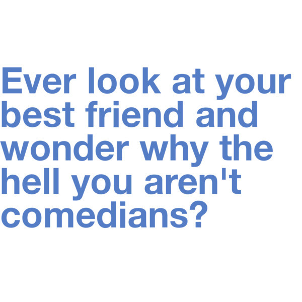 best freien, best friends, bestfriend, bff, comedians, friend, funny, lol, look, quotes, words