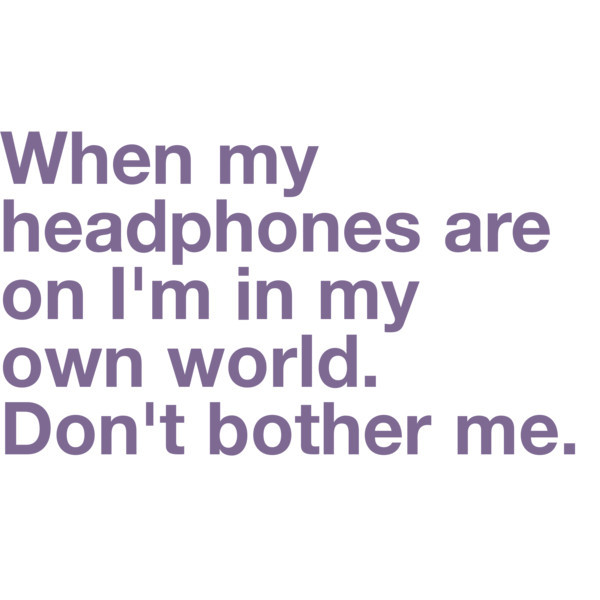 bother, dont bother me, headphones, heart, life