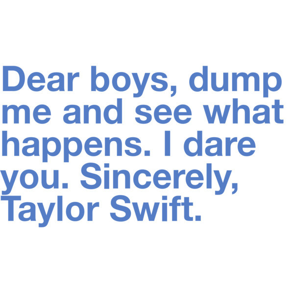 break-up, fun, lol, quotes, real, sincerely, song, songs, taylor swift, text, words