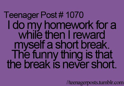 breaks, homework, teenager, teenager post
