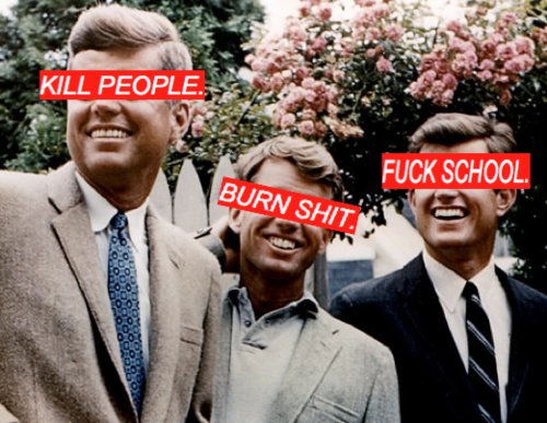 burn, burn shit, fuck, fuck school, kennedy, kill, kill people, men, people, red, school, shit, text, tie, white