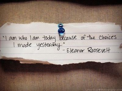 choices, eleanor roosevelt, i am, quote, who, yesterday