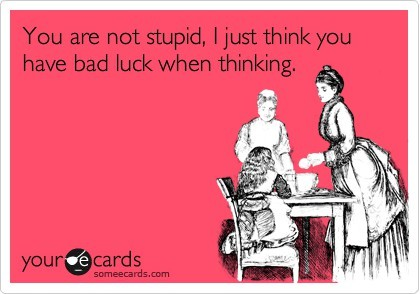 e-card, ecard, funny, quote, stupid