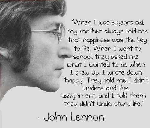 5 years, always, ask, down, grew up, grow up, happiness, happy, john, john lennon, key, key to life, lennon, life, mother, old, quote, quotes, school, tell, text, told me, understand, want, when, write, wrote, years