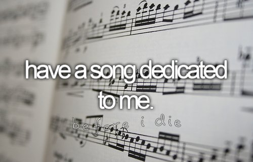 a song dedicated to you, before i die, black & white, dream, inspiration, music, notes, song, text, to me