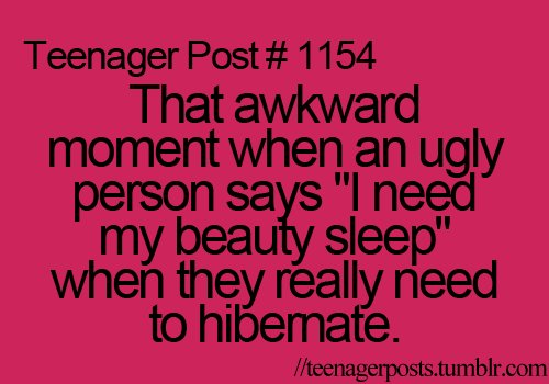 awkward moment, beauty sleep, funny, teenager, teenager post
