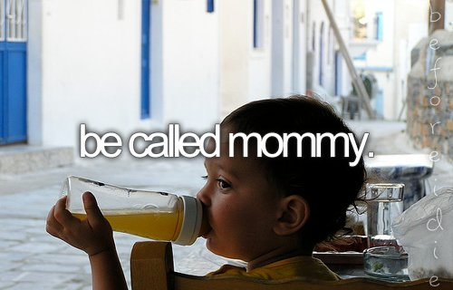 be called mommy, before i die, child, dream, inspiration