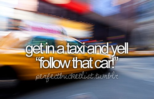 before i die, bucket list, car, dream, follow, follow that car!, hurry, inspiration, new york, taxi, text, to do, yell, yellow cab