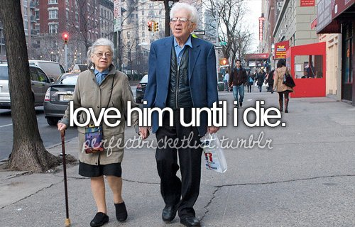 before i die, bucket list, cute, love, love till the end, nice, old, old people, perfectbucketlist, real love, till the end