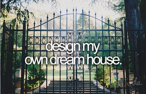 before i die, bucket list, dream, house, own