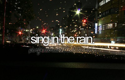before i die, dream, inspiration, light, night, rain, sing, sing in the rain, text