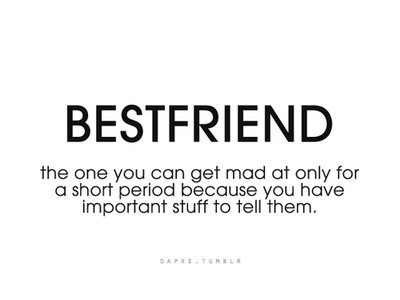 best friend, best friends, bestfriend, black & white, black and white, friend, friends, girl, girl talk, important stuff, mad, quotes, text, true, typography