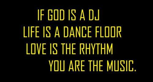 black and yellow, dance, god is a dj, life, love