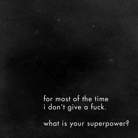 black, black and white, careless, fuck, give a fuck, superpower, typography, writing