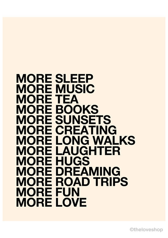 books, creating, cute, dream, fun, hugs, love, more, music, sleep, sunset, sweet, tea, trips, walk
