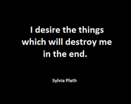 desire, destroy me, destruction, sylvia plath, text