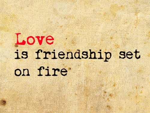 fire, friendship, life, love, quote
