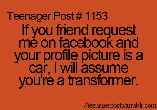 funny, haha, teenage posts, transformer, true fact