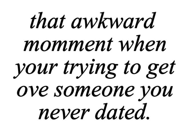 love, love quote, text, that awkward moment, that awkward moment when