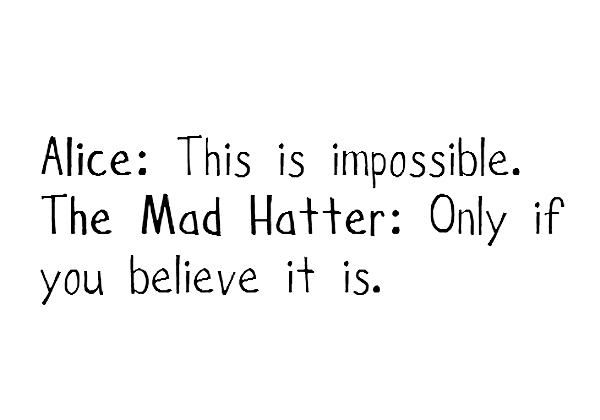 alice, alice in wonderland, impossible, mad hatter, quote, typography