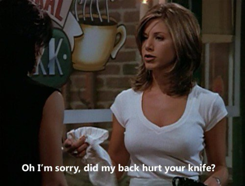 back, friends, knife, monica geller, quote