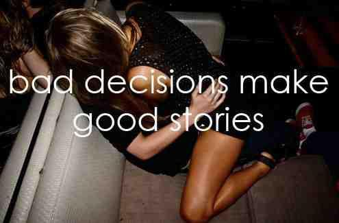 bad, bad decisions, decisions, good, good stories